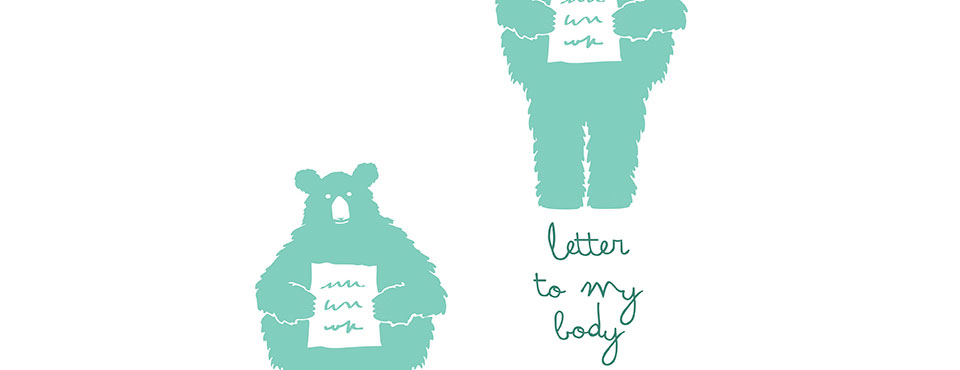 <b><i>NEWS:</i> </b> <i>Write A Letter To Your Body....</i>